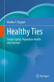 Healthy Ties: Social Capital, Population Health and Survival - Markku T. Hyyppa