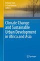 Climate Change and Sustainable Urban Development in Africa and Asia - Belinda Yuen; Asfaw Kumssa