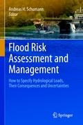 Flood Risk Assessment and Management: How to Specify Hydrological Loads, Their Consequences and Uncertainties