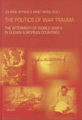 The Politics of War Trauma: The Aftermath of World War II in Eleven European Countries - Withuis, Jolande / Mooij, Annet