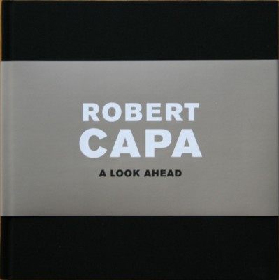 Robert Capa: A Look Ahead. - Carneroli, Sandrine and Patricia d'Oreye
