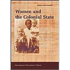 Women And The Colonial State: Essays On Gender And Modernity In The Netherlands Indies, 1900-1942 - Elsbeth Locher-Scholten
