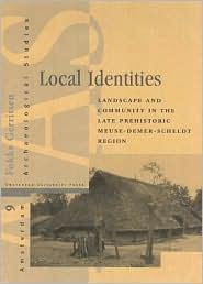 Local Identities: Landscape and Community in the Late Prehistoric Meuse-Demer-Scheldt Region - Fokke Gerritsen