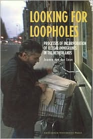 Looking for Loopholes: Processes of Incorporation of Illegal Immigrants in the Netherlands - Joanne van der Leun, Joanne Van Leun