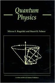 Quantum Physics - Mircea S. Rogalski, Stuart B. Palmer