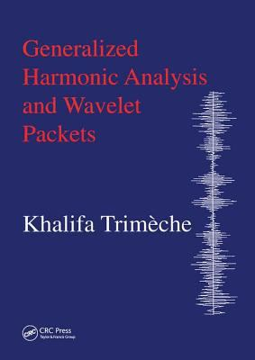 Generalized Harmonic Analysis and Wavelet Packets: An Elementary Treatment of Theory and Applications - Trimeche, Khalifa / Trimeche, Trimeche