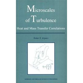 Microscales of Turbulence: Heat and Mass Transfer Correlations - Vedat S Arpaci