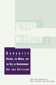 Capacity: History, the World, and the Self in Contemporary Art and Criticism - Thomas McEvilley