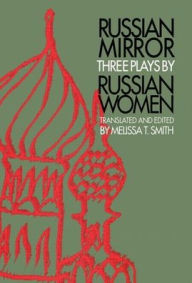 Russian Mirror: Three Plays by Russian Women - Melissa T. Smith