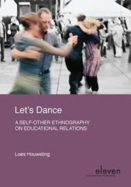 Let's Dance: A Self-Other Ethnography on Educational Relations - Loes Houweling