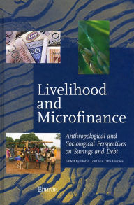 Livelihood and Microfinance: Anthropological and Sociological Perspectives on Savings and Debt - Hotze Lont