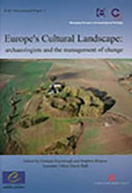 Europe's Cultural Landscape: archaeologists and the management of change Graham Fairclough Editor