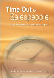 Time Out for Salespeople: Daily Inspirationfor Maximum Impact - Nova Vista Publishing's Best Practices Editors