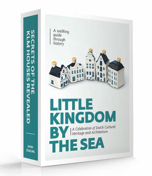 Little Kingdom by the Sea: A Celebration of Dutch Cultural Heritage (Little Kingdom by the Sea (2))