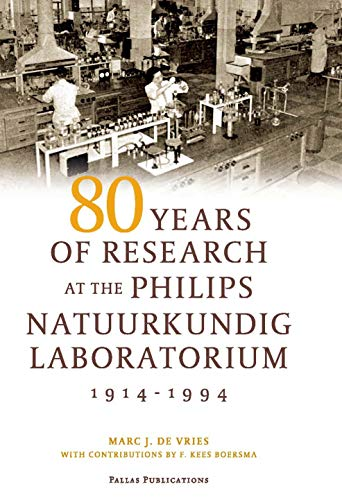 80 Years of Research at the Philips Natuurkundig Laboratorium (1914-1994): The Role of the Nat. Lab. at Philips - De Vries, Marc J. / Boersman, F. Kees