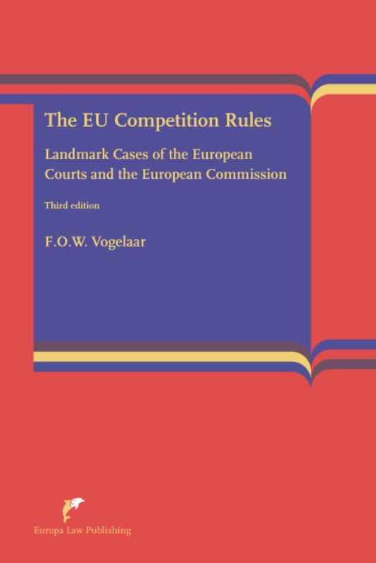The EU Competition Rules - F.O.W. Vogelaar