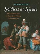 Soldiers at Leisure: The Guardroom Scene in Dutch Genre Painting of the Golden Age (Amsterdamse Gouden Eeuw Reeks)