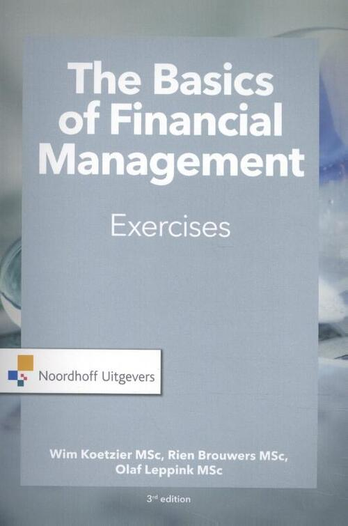The Basics of financial management-exercises - Olaf Leppink, Rien Brouwers, Wim Koetzier