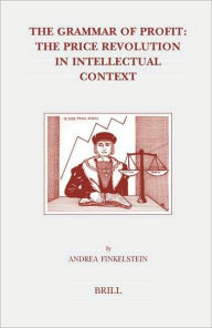 The Grammar of Profit: The Price Revolution in Intellectual Context - Andrea Finkelstein