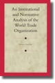 An Institutional and Normative Analysis of the World Trade Organization - Mary E. Footer
