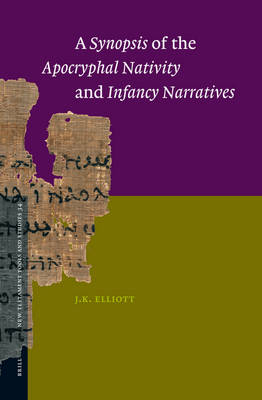 A Synopsis of the Apocryphal Nativity and Infancy Narratives - James Keith Elliott