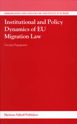 Institutional and Policy Dynamics of EU Migration Law - Georgia Papagianni