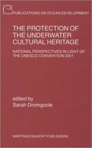 The Protection of the Underwater Cultural Heritage: National Perspectives in Light of the UNESCO Convention 2001 - Second Edition - Sarah Dromgoole