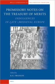 Promissory Notes on the Treasury of Merits: Indulgences in Late Medieval Europe - Robert Swanson