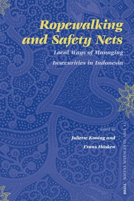 Ropewalking and Safety Nets: Local Ways of Managing Insecurities in Indonesia - Koning, Juliette / Husken, Frans