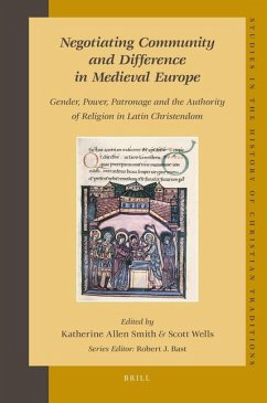 Negotiating Community and Difference in Medieval Europe: Gender, Power, Patronage and the Authority of Religion in Latin Christendom - Herausgeber: Wells, Scott Smith, Katherine