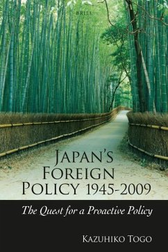 Japan's Foreign Policy, 1945-2009: The Quest for a Proactive Policy - Togo, Kazuhiko