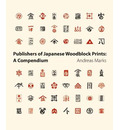 Publishers of Japanese Woodblock Prints: A Compendium - Andreas Marks