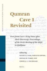 Qumran Cave 1 Revisited: Texts from Cave 1 Sixty Years after Their Discovery: Proceedings of the Sixth Meeting of the IOQS in Ljubljana - Donald W. Parry