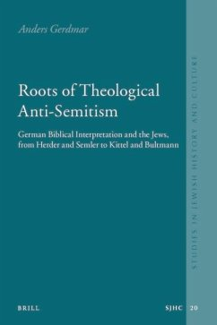 Roots of Theological Anti-Semitism: German Biblical Interpretation and the Jews, from Herder and Semler to Kittel and Bultmann