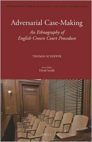 Adversarial Case-Making: An Ethnography of English Crown Court Procedure
