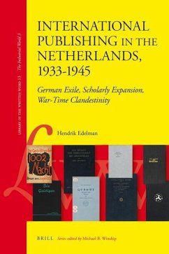International Publishing in the Netherlands, 1933-1945: German Exile, Scholarly Expansion, War-Time Clandestinity - Edelman, Hendrik