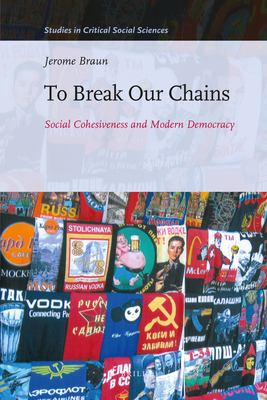 To Break Our Chains: Social Cohesiveness and Modern Democracy - Braun, Jerome