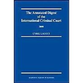 The Annotated Digest of the International Criminal Court, 2008 - Cyril Laucci