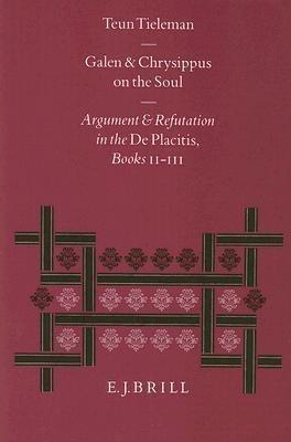Galen and Chrysippus on the Soul: Argument and Refutation in the de Placitis Books II - III