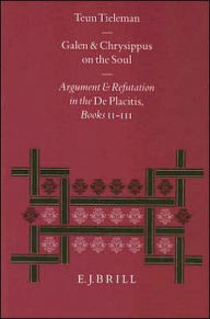 Galen and Chrysippus on the Soul: Argument and Refutation in the De PlacitisBooks II - III - Teun Tieleman