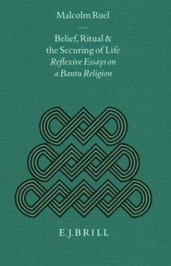 Belief, Ritual and the Securing of Life: Reflexive Essays on a Bantu Religion - Ruel