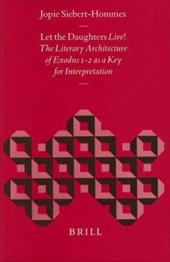 Let the Daughters Live!: The Literary Architecture of Exodus 1-2 as a Key for Interpretation - Siebert-Hommes, Jopie