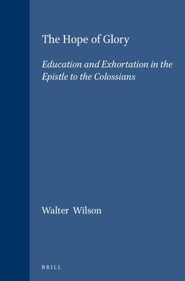 The Hope of Glory: Education and Exhortation in the Epistle to the Colossians - Wilson, Walter T. / Wilson, W. T.
