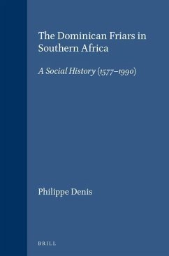 The Dominican Friars in Southern Africa: A Social History (1577-1990) - Denis, Philippe