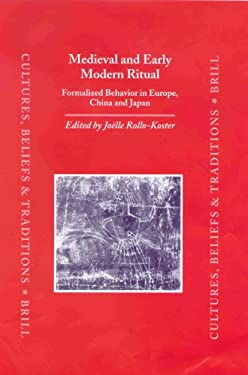 Medieval and Early Modern Ritual: Formalized Behavior in Europe, China and Japan - Rollo-Koster, Joelle / Rollo-Koster, J.