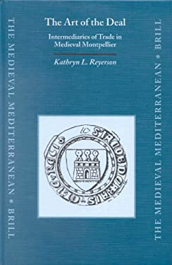 The Art of the Deal: Intermediaries of Trade in Medieval Montpellier - Reyerson, Kathryn / Reyerson, K. L.