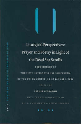 Liturgical Perspectives: Prayer and Poetry in Light of the Dead Sea Scrolls - Esther G. Chazon; Ruth Clements; Avital Pinnick
