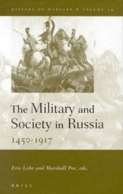 The Military and Society in Russia, 1450-1917 - Eric Lohr; Marshall Poe