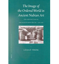 The Image of the Ordered World in Ancient Nubian Art - Laszlo Torok