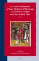 Art and Architecture of Late Medieval Pilgrimage in Northern Europe and the British Isles (2 Vols.) - Sarah Blick; Rita Tekippe
